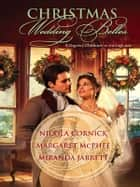 Christmas Wedding Belles - The Pirate's Kiss\A Smuggler's Tale\The Sailor's Bride ebook by Nicola Cornick, Margaret McPhee, Miranda Jarrett