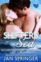 Shifters by the Sea - ...includes Taken by Him and Bared to Him ebook by Jan Springer