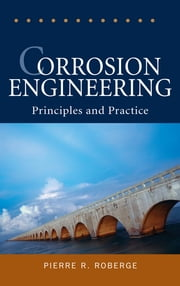Corrosion Engineering - Principles and Practice ebook by Pierre R. Roberge, Professor