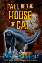 Fall of the House of Cat - The Psychic Cat Mysteries, #4 ebook by SM Reine