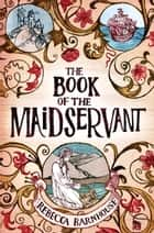 The Book of the Maidservant ebook by Rebecca Barnhouse