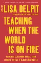 Teaching When the World Is on Fire ebook by Lisa Delpit