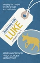 Journeying with Luke - Lectionary Year C ebook by James Woodward