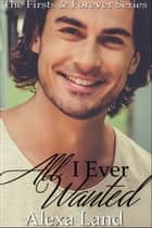 All I Ever Wanted ebook by Alexa Land