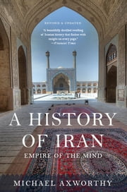 A History of Iran - Empire of the Mind ebook by Michael Axworthy