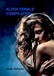 Alpha Female Compilation ebook by Daniel Marques