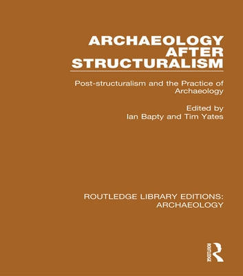 Archaeology After Structuralism - Post-structuralism and the Practice of Archaeology ebook by