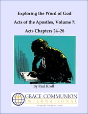 Exploring the Word of God Acts of the Apostles Volume 7: Chapters 24–28 ebook by Paul Kroll