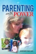 Parenting with Power ebook by Johnnie Coley