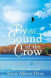 By The Sound Of The Crow - I Know You're There Sequel ebook by Susan Allison-Dean