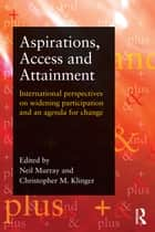 Aspirations, Access and Attainment - International perspectives on widening participation and an agenda for change ebook by Neil Murray, Christopher M Klinger
