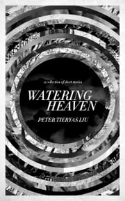 Watering Heaven ebook by Peter Tieryas Liu