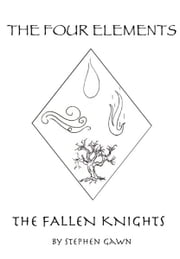 The Four Elements: The Fallen Knights ebook by Stephen Gawn