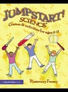 Jumpstart! Science - Games and Activities for Ages 5-11 ebook by Rosemary Feasey