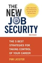 The New Job Security, Revised - The 5 Best Strategies for Taking Control of Your Career ebook by Pam Lassiter