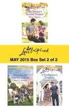 Love Inspired May 2015 - Box Set 2 of 2 - The Doctor's Second Chance\Winning the Teacher's Heart\A Firefighter's Promise ebook by Missy Tippens, Jean C. Gordon, Patricia Johns