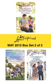 Love Inspired May 2015 - Box Set 2 of 2 - The Doctor's Second Chance\Winning the Teacher's Heart\A Firefighter's Promise ebook by Missy Tippens,Jean C. Gordon,Patricia Johns