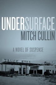 UnderSurface - A Novel of Suspense ebook by Mitch Cullin