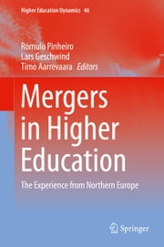 Mergers in Higher Education - The Experience from Northern Europe ebook by Rómulo Pinheiro,Lars Geschwind,Timo Aarrevaara