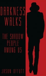 Darkness Walks: The Shadow People Among Us ebook by Jason Offutt