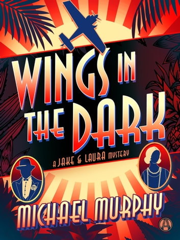 Wings in the Dark - A Jake & Laura Mystery ebook by Michael Murphy