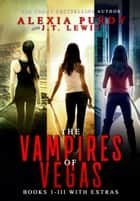 The Vampires of Vegas Books I-III With Extras eBook by Alexia Purdy