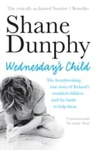 Wednesday's Child - One year in the life of an Irish child protection worker ebook by Shane Dunphy