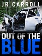 Out of the Blue eBook by JR Carroll