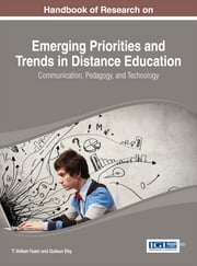Handbook of Research on Emerging Priorities and Trends in Distance Education - Communication, Pedagogy, and Technology ebook by T. Volkan Yuzer,Gulsun Eby