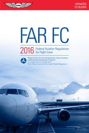 FAR-FC 2016 (eBook - epub) - Federal Aviation Regulations for Flight Crew ebook by Federal Aviation Administration (FAA)/Aviation Supplies & Academics (ASA)