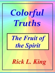 Colorful Truths: The Fruit of the Spirit ebook by Rick King