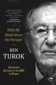 With My Head above the Parapet - An Insider Account of the ANC in Power ebook by Ben Turok
