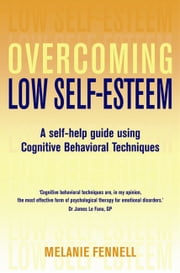 Overcoming Low Self-Esteem, 1st Edition - A Self-Help Guide Using Cognitive Behavioral Techniques ebook by Melanie Fennell