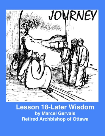 Journey- lesson 18: Later Wisdom ebook by Marcel Gervais