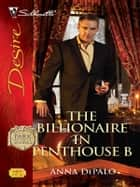The Billionaire in Penthouse B - A Billionaire Romance ebook by Anna DePalo