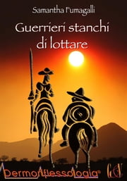 Guerrieri stanchi di lottare ebook by Samantha Fumagalli