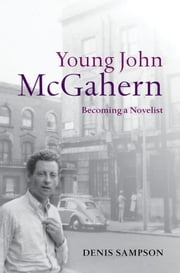 Young John McGahern - Becoming a Novelist ebook by Denis Sampson