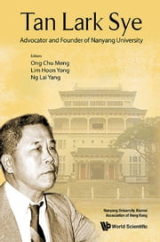 Tan Lark Sye - Advocator and Founder of Nanyang University ebook by Chu Meng Ong,Hoon Yong Lim,Lai Yang Ng