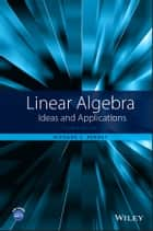 Linear Algebra - Ideas and Applications ebook by Richard C. Penney