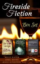 Fireside Fiction (Box Set) ebook by April J. Moore, Jenny Sundstedt, Kelly Baugh