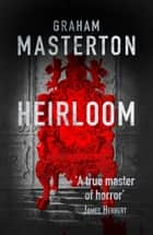 The Heirloom - terrifying horror from a true master ebook by Graham Masterton