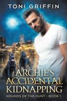 Archie's Accidental Kidnapping ebook by Toni Griffin
