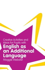 Creative Activities and Ideas for Pupils with English as an Additional Language ebook by Maggie Webster