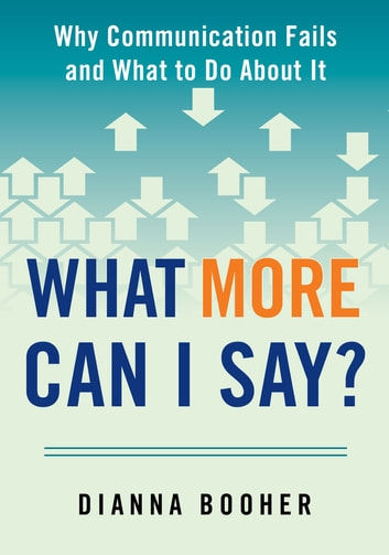 What More Can I Say? - Why Communication Fails and What to Do About It eBook by Dianna Booher