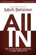 All In Study Guide - You Are One Decision Away From a Totally Different Life ebook by Mark Batterson, Kevin & Sherry Harney