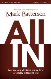 All In Study Guide - You Are One Decision Away From a Totally Different Life ebook by Mark Batterson,Kevin & Sherry Harney