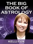 The Big Book of Astrology 2013 ebook by Kelli Fox