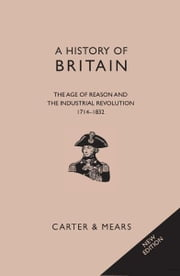 A History of Britain Book V: The Age of Reason and the Industrial Revolution, 1714-1832 ebook by E H Carter,R AF Mears