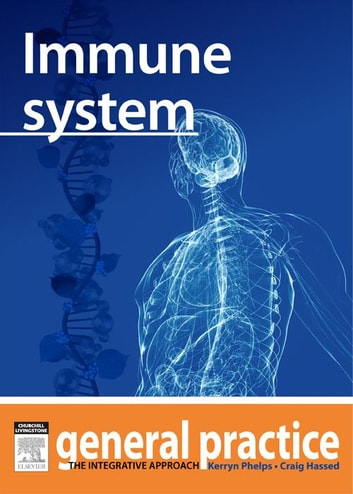 Immune System - General Practice: The Integrative Approach ebook by Kerryn Phelps, MBBS(Syd), FRACGP, FAMA, AM,Craig Hassed, MBBS, FRACGP