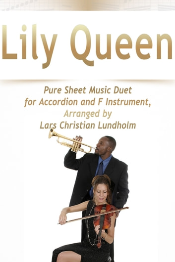 Lily Queen Pure Sheet Music Duet for Accordion and F Instrument, Arranged by Lars Christian Lundholm ebook by Pure Sheet Music